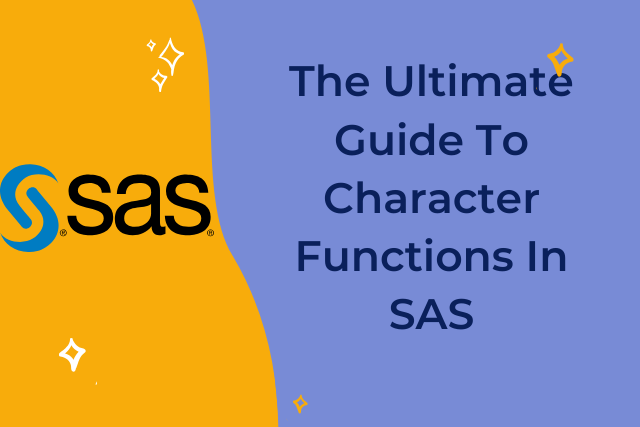 The Ultimate Guide To SAS Character Functions