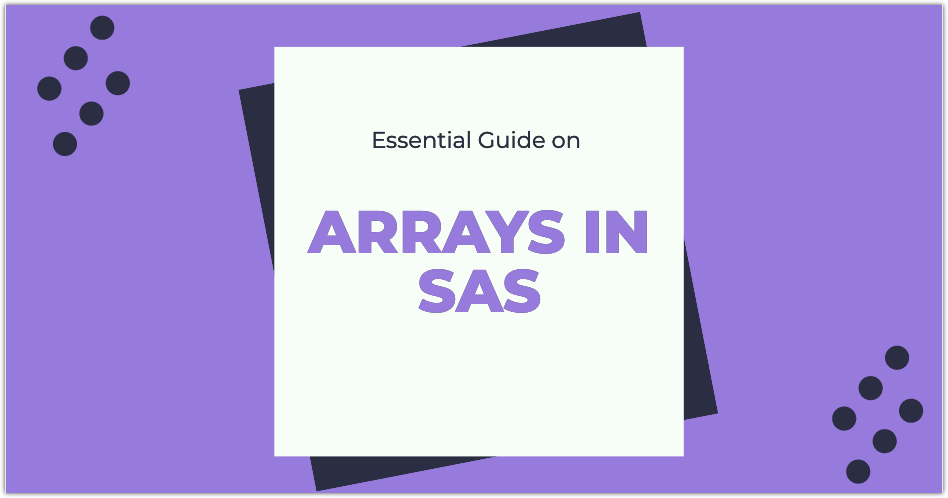 Essential guide of using Arrays in SAS