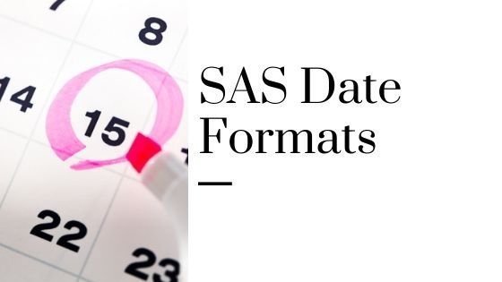 SAS date formats: How to display dates correctly?